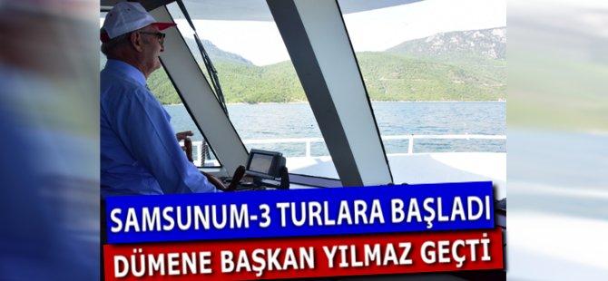 Samsunum-3 Turlara Başladı. Geminin Dümenine Başkan Yılmaz Geçti