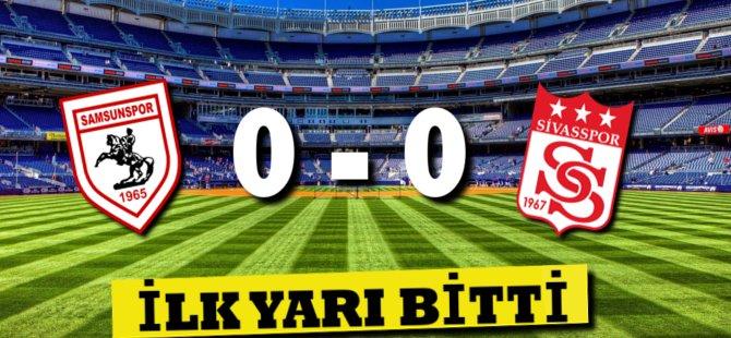 Samsunspor Sivasspor Karşılaşmasının İlk Yarısı Bitti