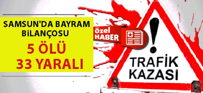 Samsun'da Kurban Bayramı Tatilinde Trafik Kazalarında Ölü Sayısı 5 Yaralı Sayısı 33 Oldu