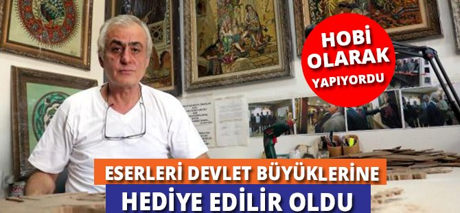 Samsun'da 31 Yıl Önce Hobi Olarak Yaptığı Eserler Şimdi Devlet Büyüklerine Hediye Ediliyor