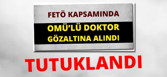 Samsun'da Araştırma Görevlisi FETÖ'den Tutuklandı