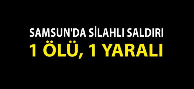 Samsun'da Silahlı Kavga : 1 Ölü, 1 Yaralı