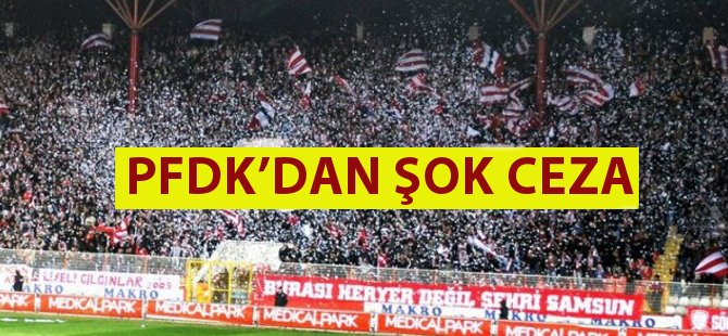 PFDK'dan Samsunspor'a Şok Ceza