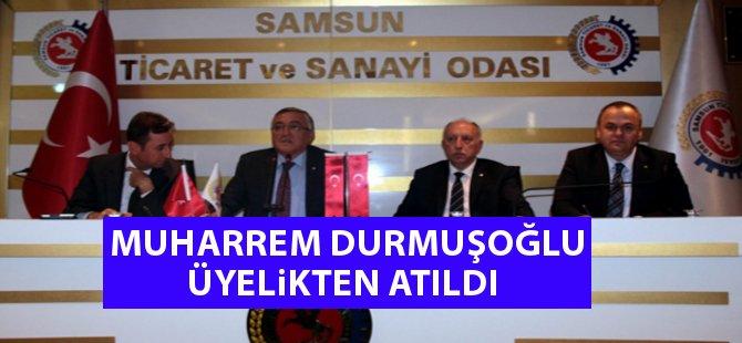 Samsun Ticaret ve Sanayi Odası Meclis Başkanı Muharrem Durmuşoğlu Üyelikten Atılarak Başkanlığı Düşürüldü