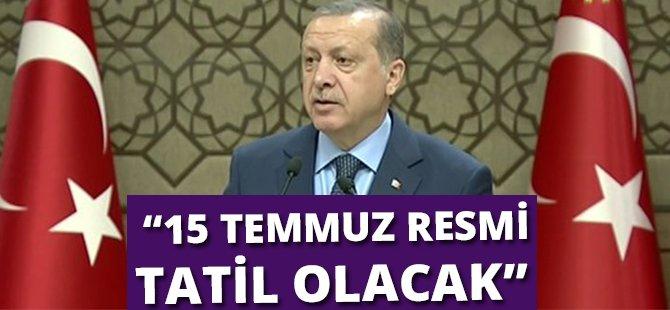 """Cumhurbaşkanı Erdoğan; """"15 Temmuz Resmi Tatil Olacak"""""""