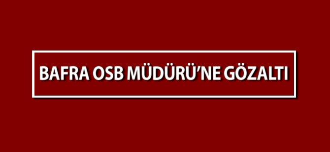 Bafra Organize Sanayi Bölgesi Müdürü Mustafa Reis Gözaltına Alındı