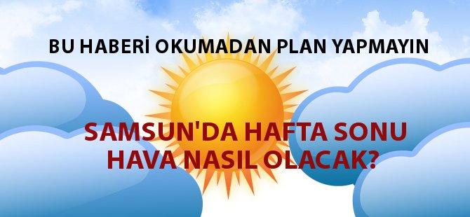 Samsun'da Hafta Sonu Hava Nasıl Olacak?