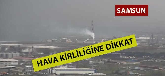 Samsun'da Hava Kirliliğine Dikkat