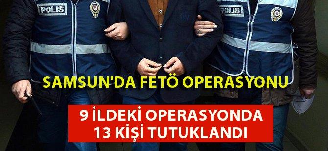 Amasya Merkezli Aralarında Samsun'unda Bulunduğu 9 İldeki Fetö Operasyonunda 13 Tutuklama