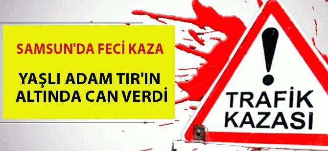 Samsun'da Yaşlı Adam TIR'ın Altında Kaldı