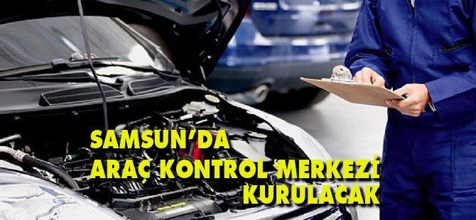 Samsun'a Araç Kontrol Merkezi Kuruluyor