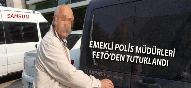 Samsun'da Emekli Polis Müdürleri FETÖ'den Tutuklandı