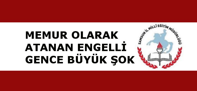 Samsun'da Memur Olarak Atanan Engelli, Daha Sonra Yaş Engeline Takıldı
