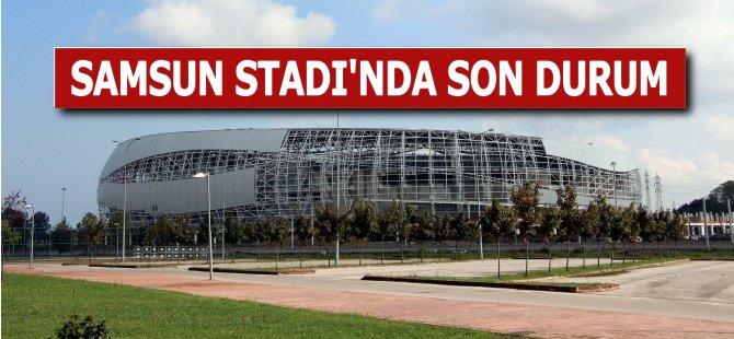 Samsun Stadı'nda Son Durum