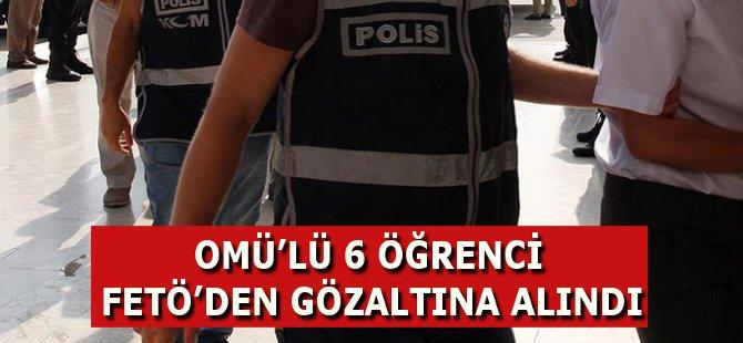 Samsun OMÜ Öğrencisi 6 Kişi FETÖ'den Gözaltına Alındı
