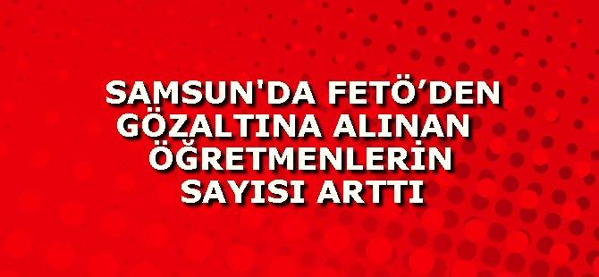 Samsun'da FETÖ Kapsamında Gözaltına Alınan Öğretmenlerin Sayısı 46'ya Çıktı