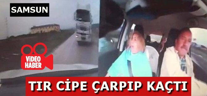 Samsun'da TIR Cipe Çarpıp Kaçtı