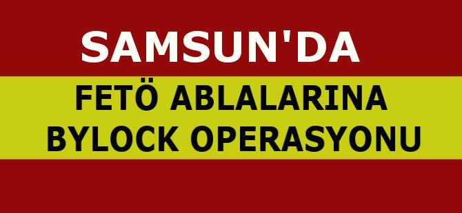 Samsun'da FETÖ'nün 'Abla'larına  Aydın Merkezli  Operasyon