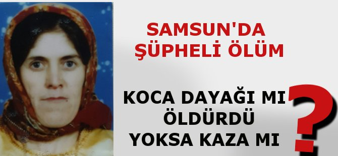 Samsun'da 5 Çocuk annesi Kadının Ölümü Şüpheli Bulundu