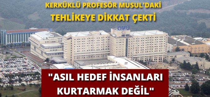 Samsun OMÜ'deki Kerküklü Profesör Musul'daki Tehlikeye Dikkat Çekti