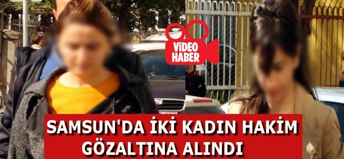Samsun'un Çarşamba İlçesinde 2 Kadın Hakim Gözaltına Alındı