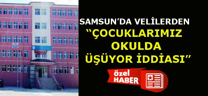 """Samsun'da Velilerden """"Çocuklarımız Okulda Üşüyor"""" İddiası"""