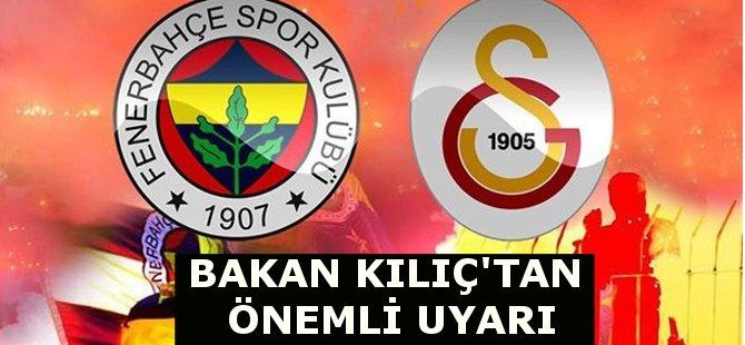 Samsunlu Gençlik ve Spor Bakanı Akif Çağatay Kılıç'tan Fenerbahçe - Galatasaray Derbisi Öncesinde Uyarı