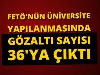 FETÖ'nün Üniversite Yapılanmasında Gözaltı Sayısı 36'ya Çıktı