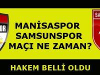 Samsunspor Manisaspor Maçı Ne zaman? Hakem Belli Oldu