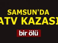 Samsun'da ATV Kazası: 1 Ölü
